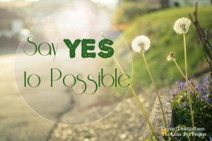 What Women Fear: Say Yes to Possible!  {Pt. 2 of Week 3}