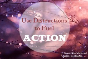 Use Distractions to Fuel Your Actions