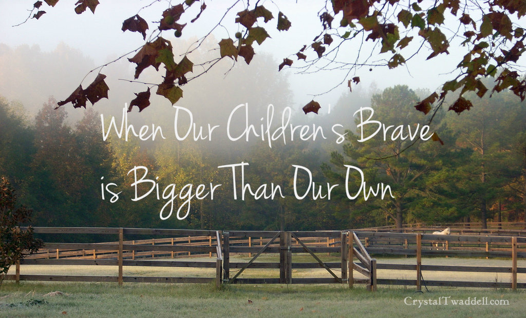 When Our Children's Brave is Bigger Than Our Own