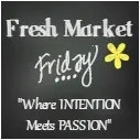 Fresh Market Friday: When Intention Meets Passion