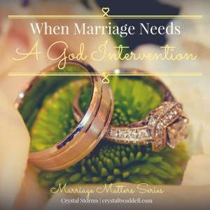 When Marriage Needs a God Intervention {Marriage Matters}