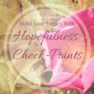 Build Your Legacy With Hopefulness Check-Points