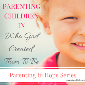 Parenting Children in Who God Created Them to Be