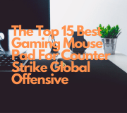 The Top 15 Best Gaming Mouse Pad For Counter Strike Global Offensive