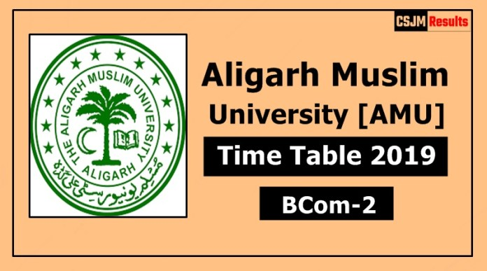 AMU [Aligarh Muslim University] BCom 2 Year Time Table Exam Date Sheet 2019