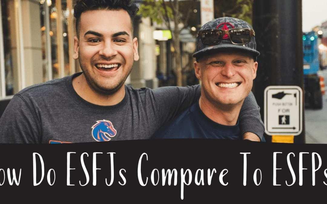 How Do ESFJs Compare To ESFPs?