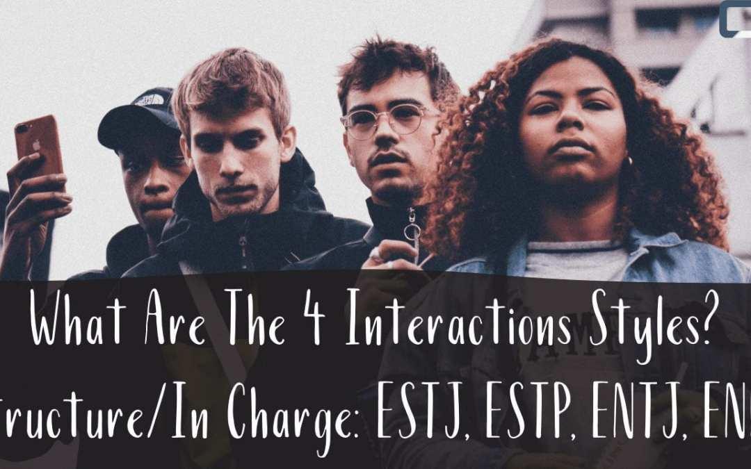 What Are The Four Interactions Styles? | Structure: ESTJ, ESTP, ENTJ, ENFJ