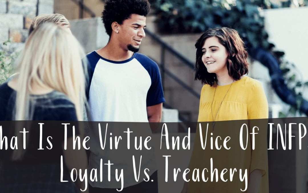 What Is The Virtue And Vice Of INFPs? Loyalty Vs. Treachery