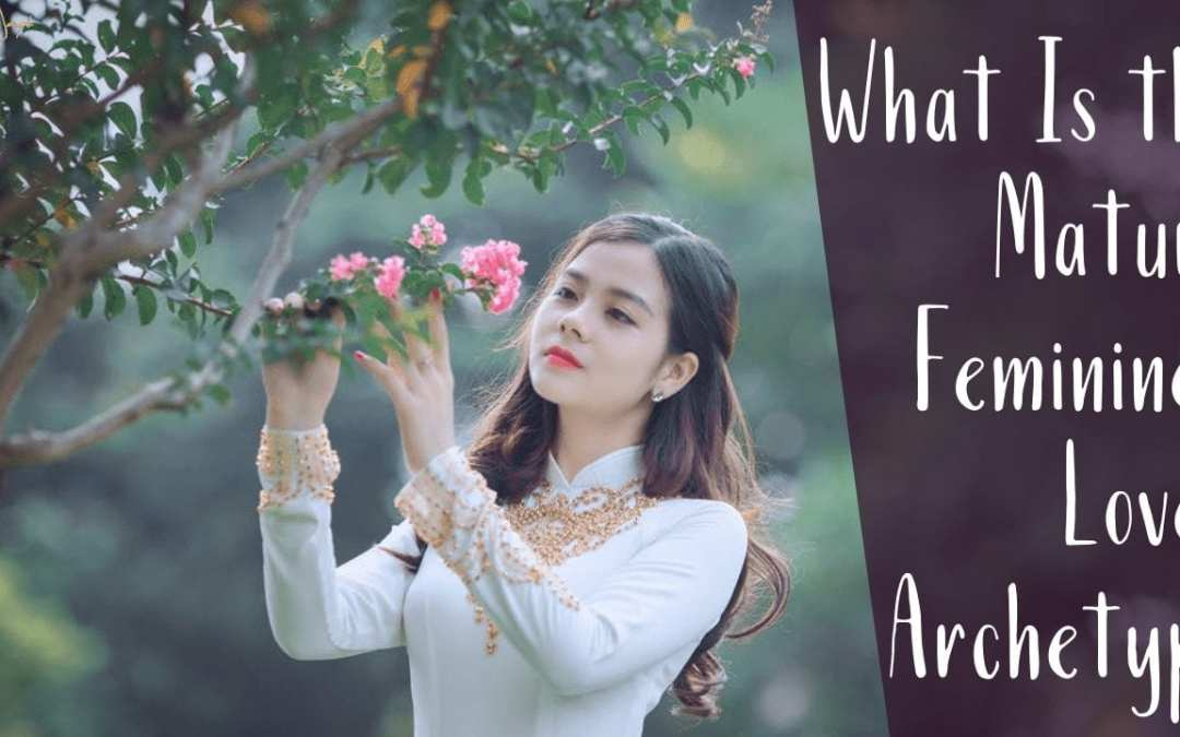 What Is the Mature Feminine? The Lover Archetype