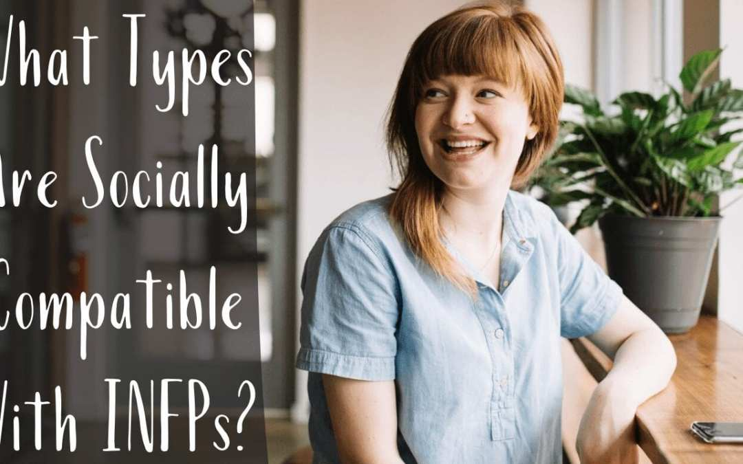 What Types Are Socially Compatible With INFPs?