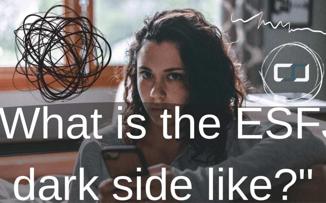 What is the ESFJ dark side like?