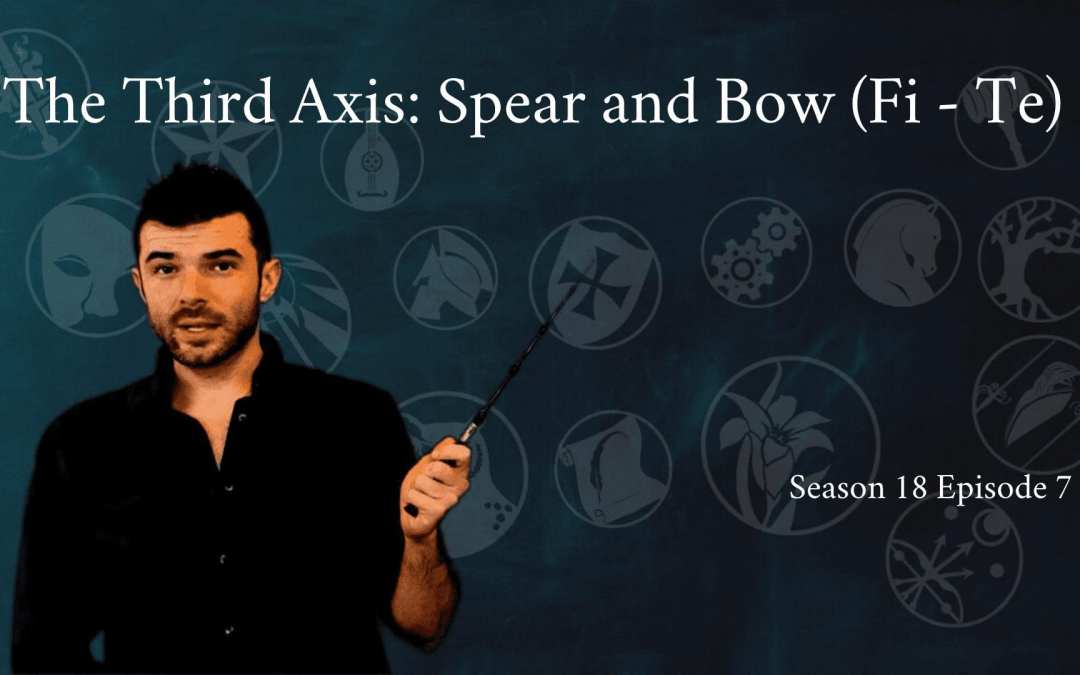 The Third Axis: Spear and Bow (Fi – Te)