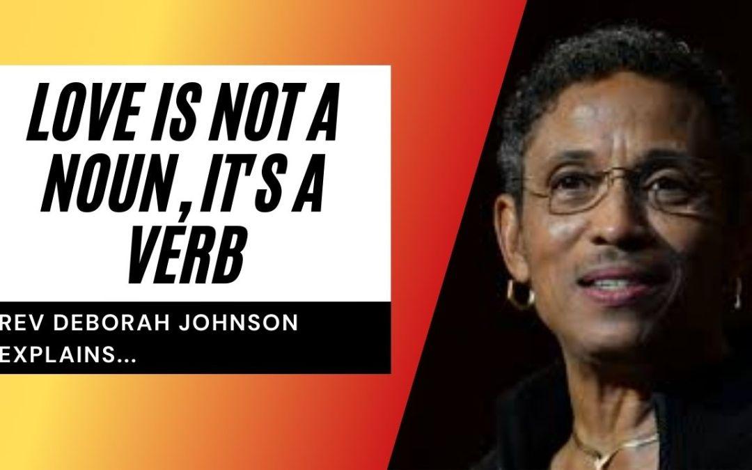 Love is not a noun, it's a verb – with Rev Deborah Johnson