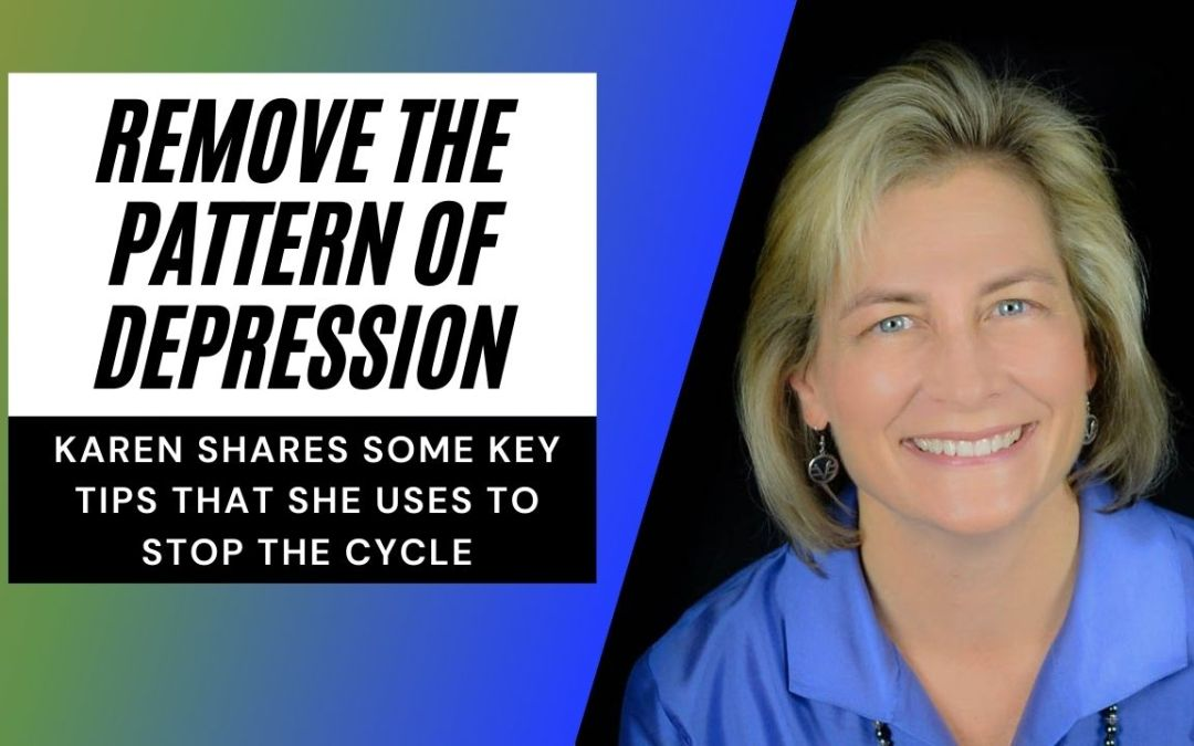 Remove the pattern of depression with Karen Fry