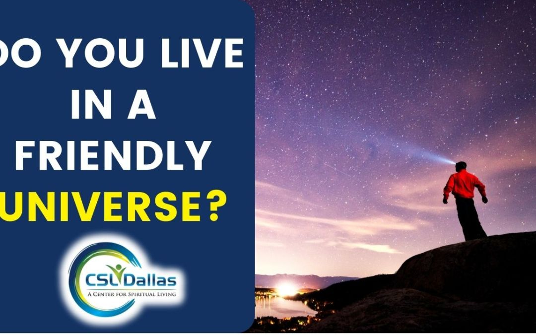 Do you live in a friendly Universe?