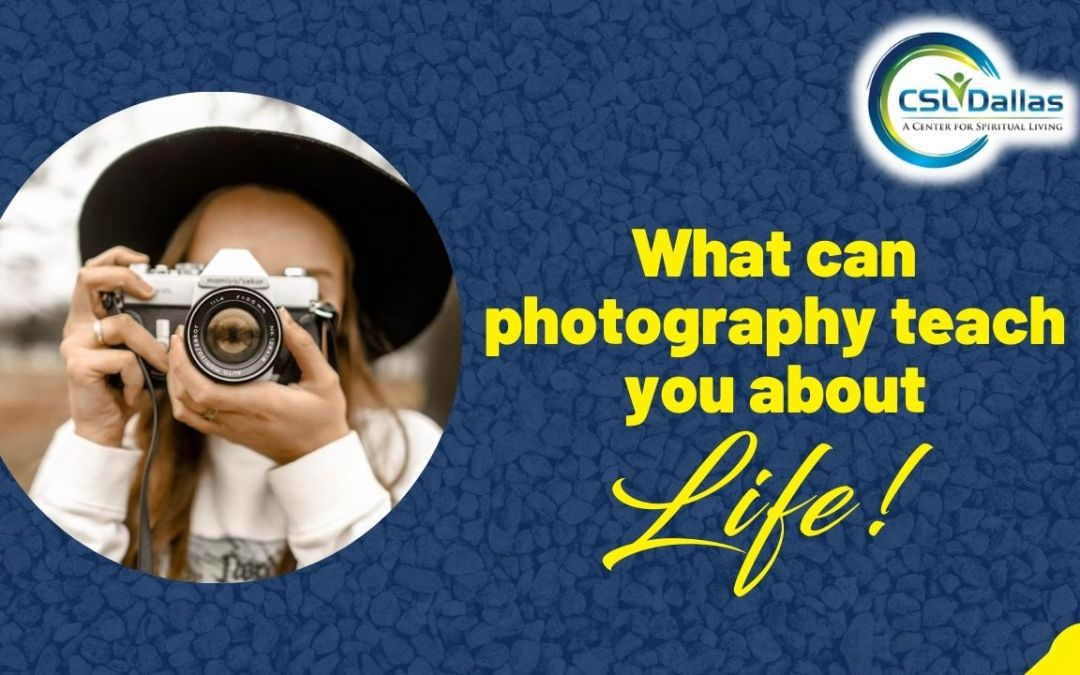 What can photography teach you about life?