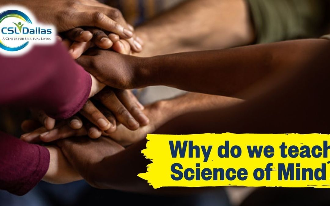 Why do we teach Science of Mind?