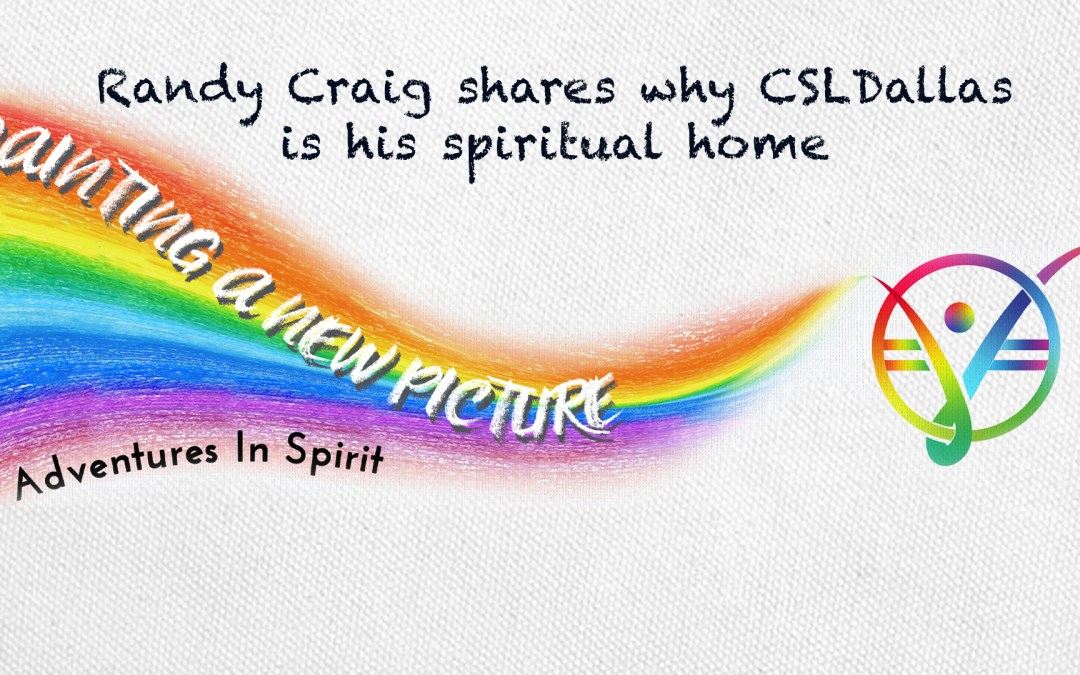Randy Craig shares why CSLDallas is his spiritual home