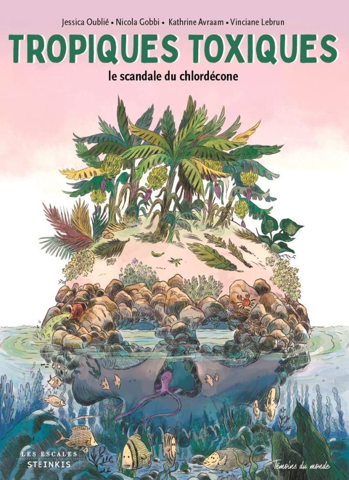 Couverture BD sur le chlordécone - Tropiques Toxiques - Jessica Oublié