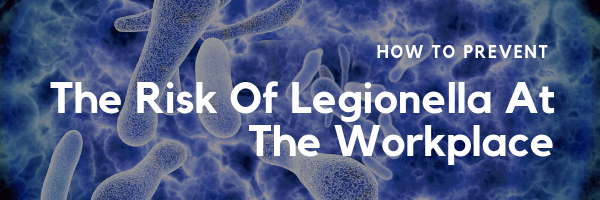 How To Prevent The Risk Of Legionella At the Workplace