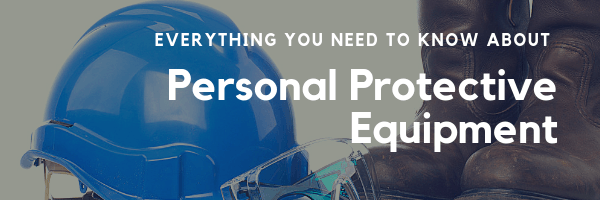 Everything You Need to Know about Personal Protective
