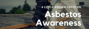 4 Little-Known Facts on Asbestos Awareness