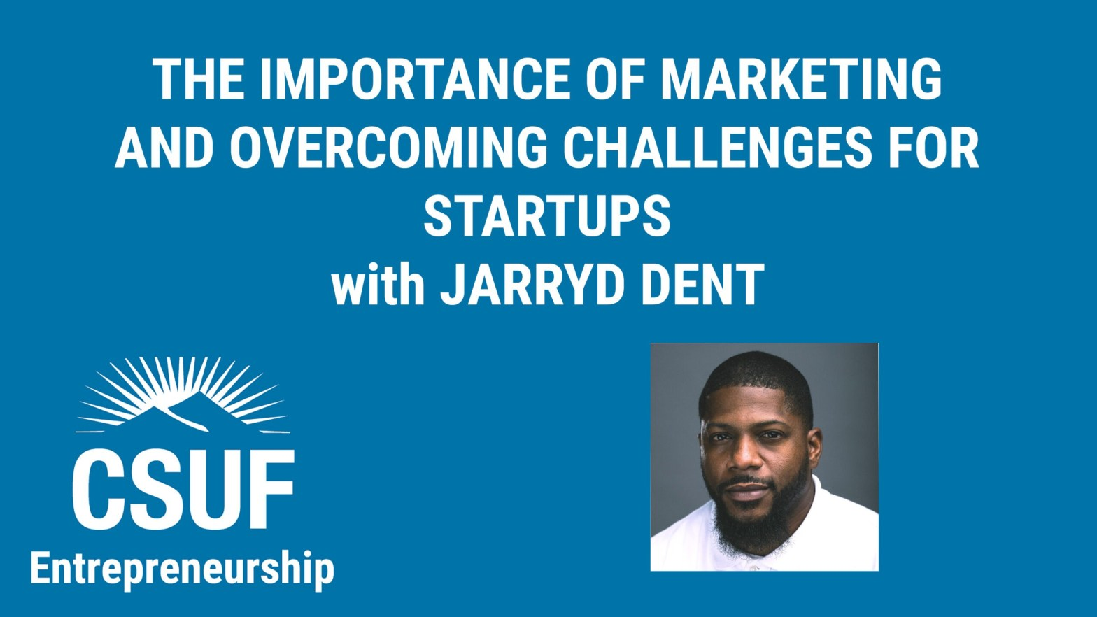 CSUF Entrepreneurship YouTube Thumbnail Jarryd Dent Marketing Startup