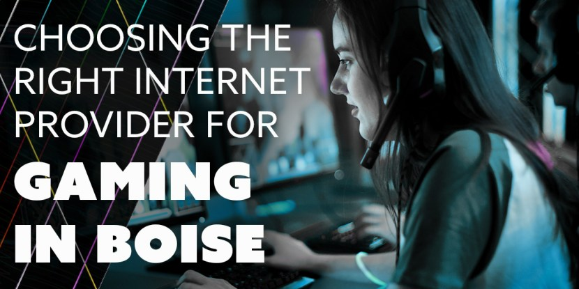 Choosing The Right Internet Provider for Gaming in Boise