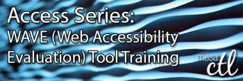 Access Series: WAVE (Web Accessibility Evaluation) Tool Training