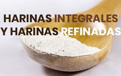 HARINAS INTEGRALES Y HARINAS REFINADAS