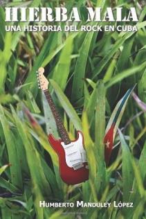 libro-hierba-mala-una-historia-del-rock-en-cuba-1