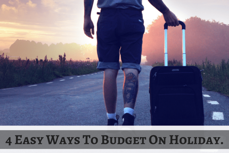 4 Easy Ways To Budget On Holiday