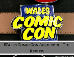 Wales Comic Con April 2018 ~ The Review