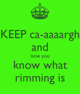 keep-ca-aaaargh-and-now-you-know-what-rimming-is