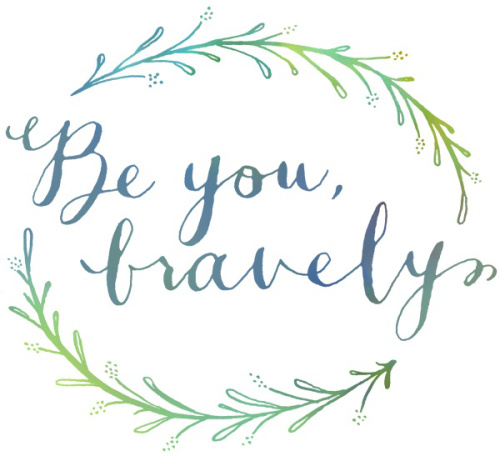 Be you, bravely - inspirational quote