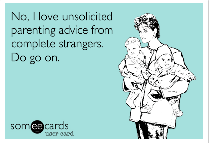 unsolicited parenting advice