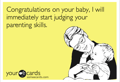 Congratulations, new mom. You're about to be judged.