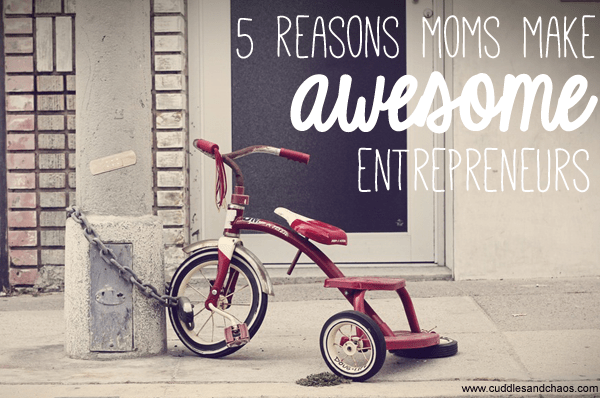 5 reasons moms make awesome entrepreneurs