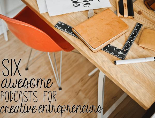 awesome podcasts for creative entrepreneurs #smallbiz