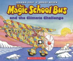 Earth Day Books for Kids: The Magic School Bus and the Climate Challenge by Joanna Cole and Bruce Degen