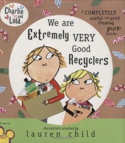 Earth Day Books for Kids: We are Extremely Very Good Recyclers by Lauren Child