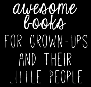 awesome books for grown-ups and their little people