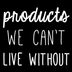 products we can't live without