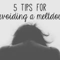 5 tips for avoiding a meltdown