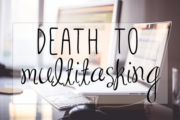 death to multitasking
