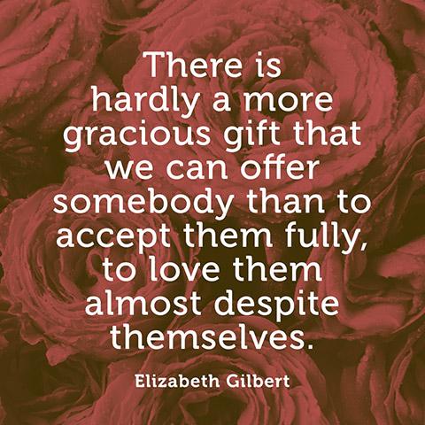 Elizabeth Gilbert quotes | love them almost despite themsevles via Oprah
