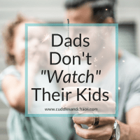 "Dads Don't ""Watch"" Their Kids"