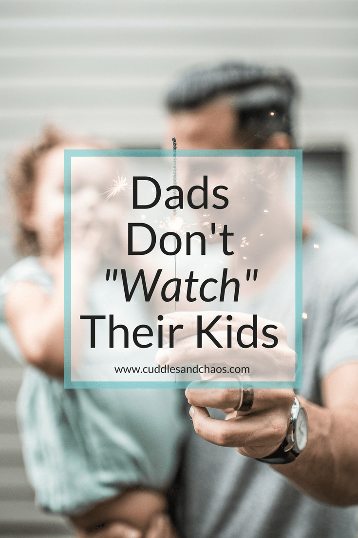 "'t ""watch"" their kids—they parent"