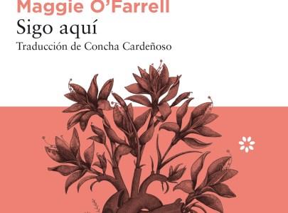 Reseña de «Sigo aquí» de Maggie O'Farrell