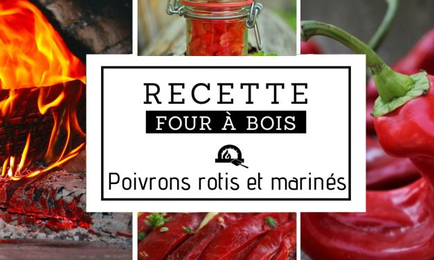 Comment faire des poivrons rôtis au four à bois et marinés ?